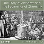 Story of Alchemy and the Beginnings of Chemistry, The