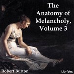 Anatomy of Melancholy Volume 3, The